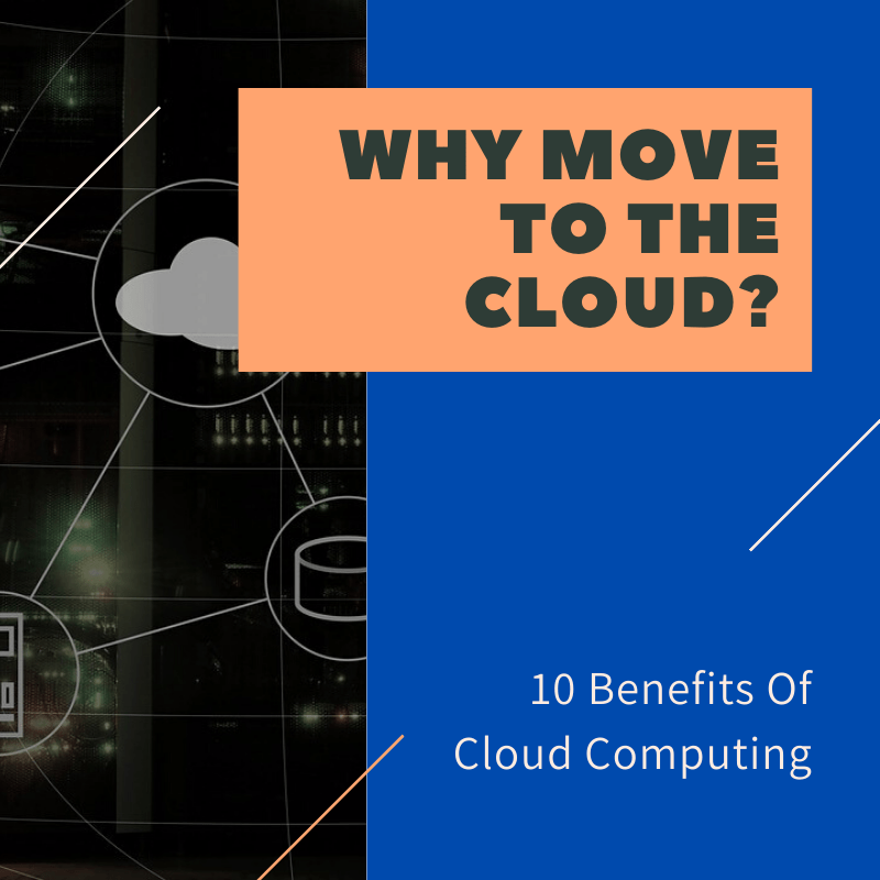 Move To The Cloud: 10 Benefits Of Cloud Computing